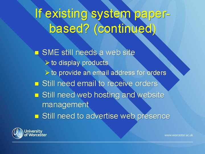 If existing system paperbased? (continued) n SME still needs a web site Ø to