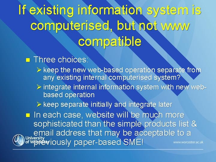 If existing information system is computerised, but not www compatible n Three choices: Ø