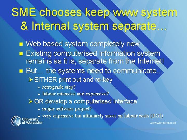 SME chooses keep www system & Internal system separate… n n n Web based