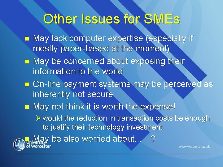 Other Issues for SMEs n n May lack computer expertise (especially if mostly paper-based