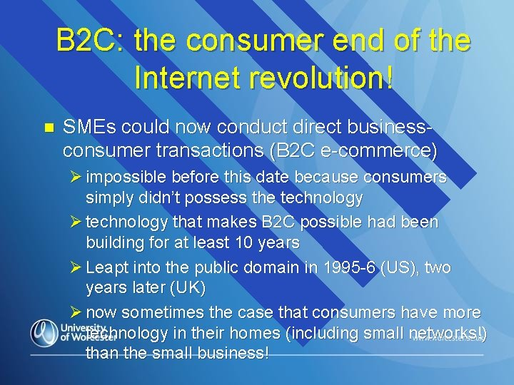 B 2 C: the consumer end of the Internet revolution! n SMEs could now