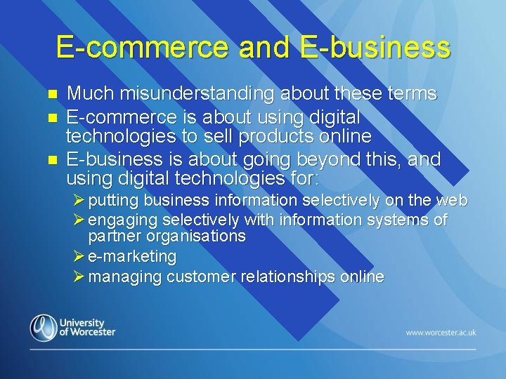 E-commerce and E-business n n n Much misunderstanding about these terms E-commerce is about