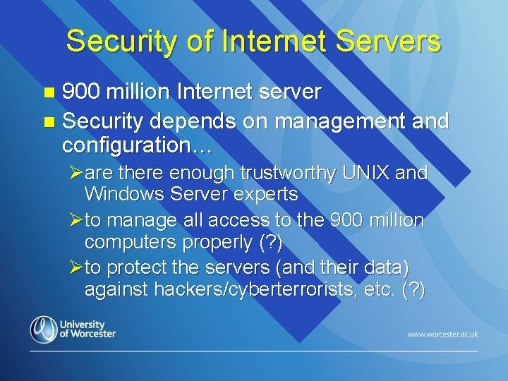Security of Internet Servers 900 million Internet server n Security depends on management and