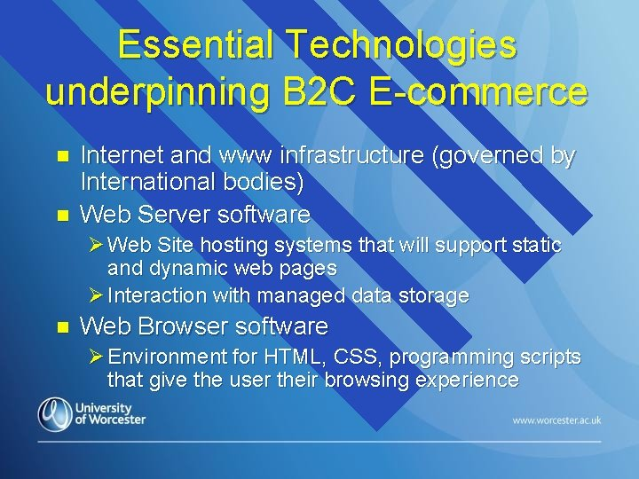 Essential Technologies underpinning B 2 C E-commerce n n Internet and www infrastructure (governed