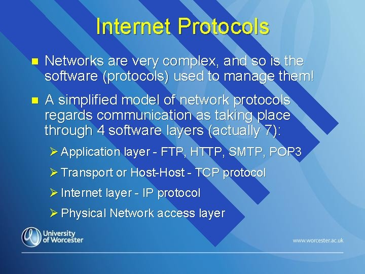 Internet Protocols n Networks are very complex, and so is the software (protocols) used