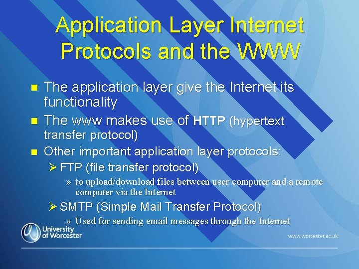 Application Layer Internet Protocols and the WWW n n n The application layer give
