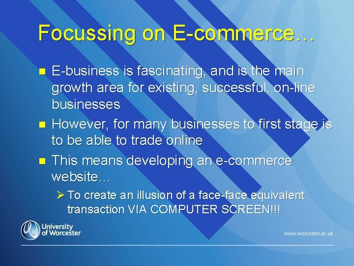 Focussing on E-commerce… n n n E-business is fascinating, and is the main growth