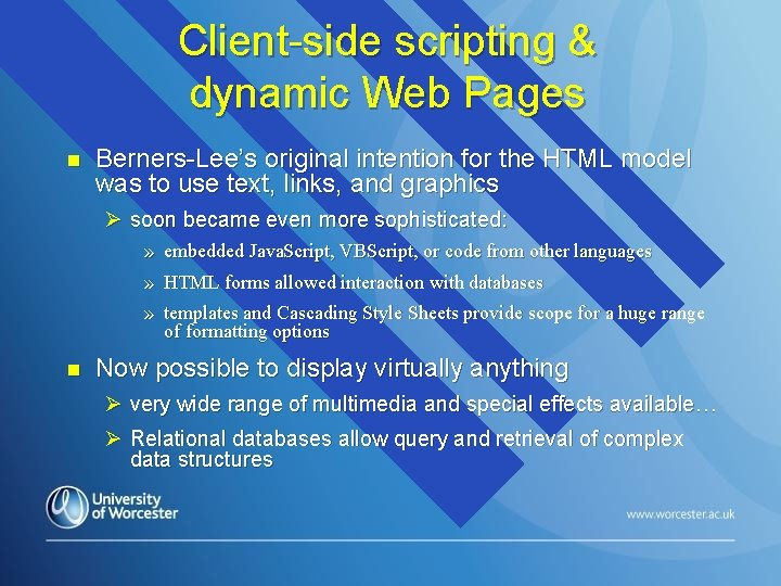 Client-side scripting & dynamic Web Pages n Berners-Lee's original intention for the HTML model