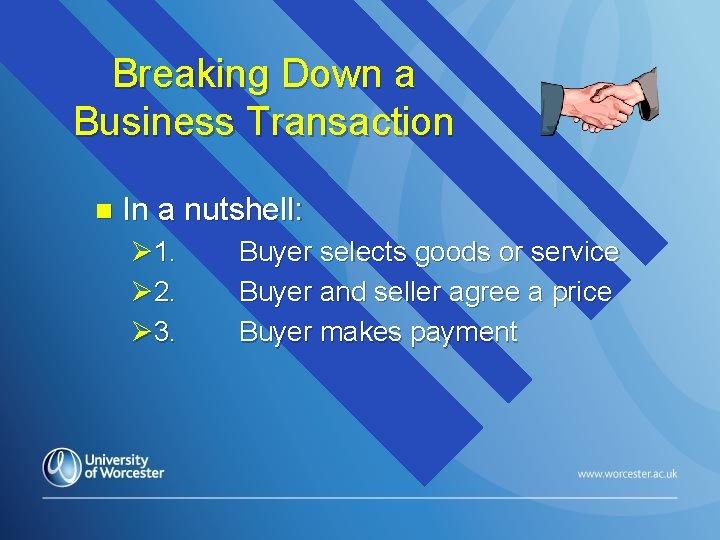 Breaking Down a Business Transaction n In a nutshell: Ø 1. Ø 2. Ø