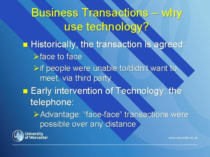 Business Transactions – why use technology? n Historically, the transaction is agreed: Øface to
