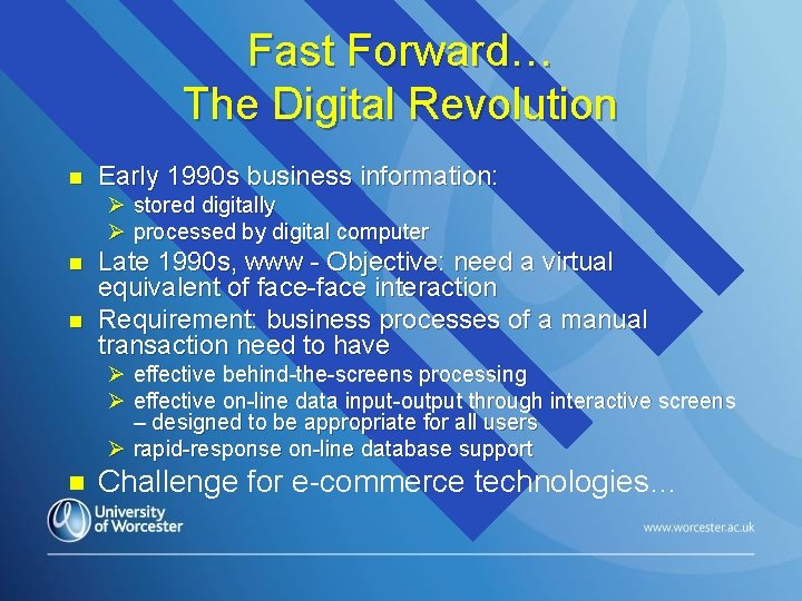 Fast Forward… The Digital Revolution n Early 1990 s business information: Ø stored digitally