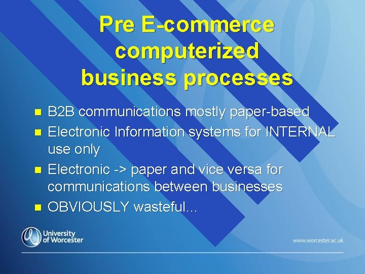 Pre E-commerce computerized business processes n n B 2 B communications mostly paper-based Electronic