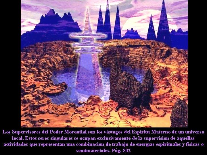 Los Supervisores del Poder Morontial son los vástagos del Espíritu Materno de un universo