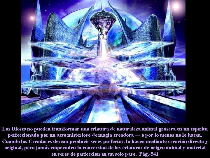 Los Dioses no pueden transformar una criatura de naturaleza animal grosera en un espíritu