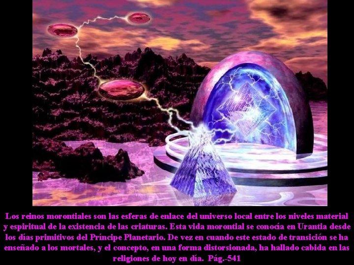 Los reinos morontiales son las esferas de enlace del universo local entre los niveles