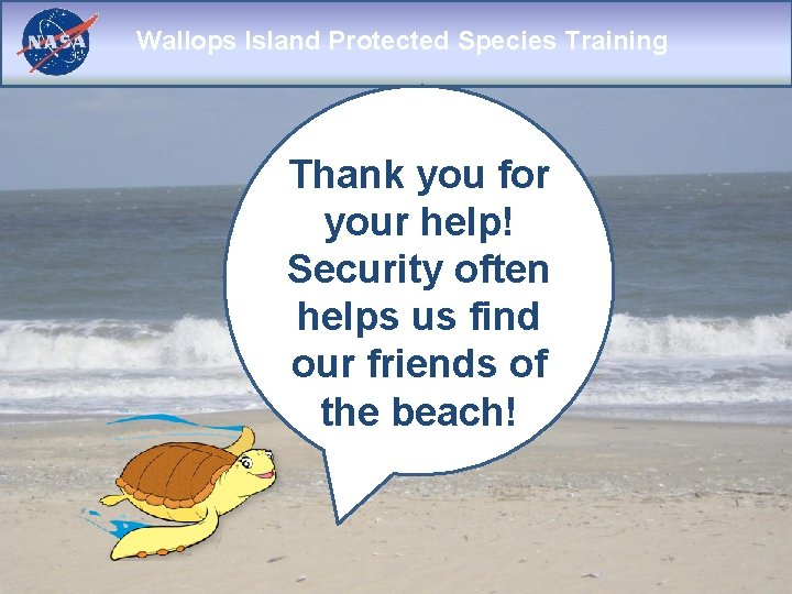 Wallops Island Protected Species Training Thank you for your help! Security often helps us