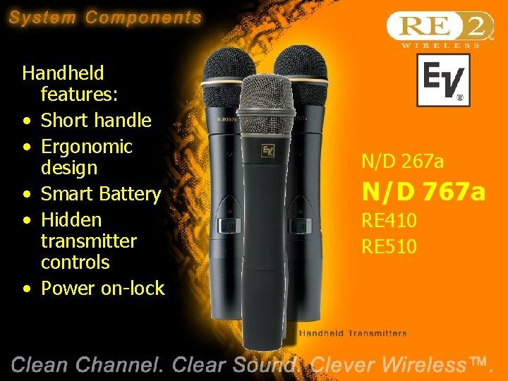 Handheld features: • Short handle • Ergonomic design • Smart Battery • Hidden transmitter