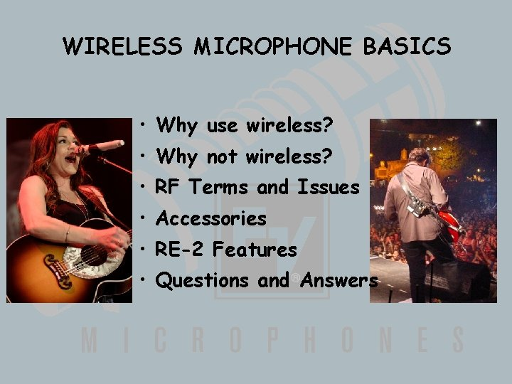 WIRELESS MICROPHONE BASICS • Why use wireless? • Why not wireless? • RF Terms