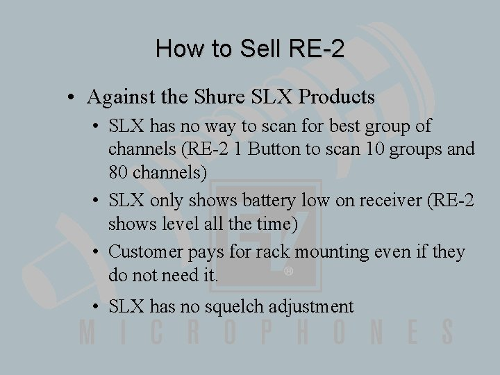 How to Sell RE-2 • Against the Shure SLX Products • SLX has no