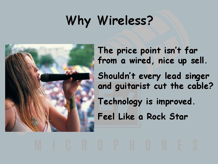 Why Wireless? The price point isn't far from a wired, nice up sell. Shouldn't