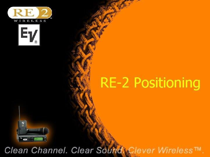 RE-2 Positioning Wireless Basics 102 8/06/04