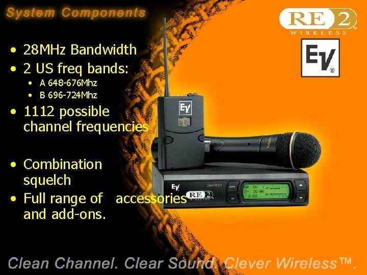 • 28 MHz Bandwidth • 2 US freq bands: • A 648 -676
