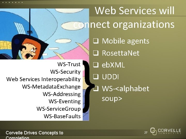 Web Services will connect organizations q Mobile agents } q Rosetta. Net WS-Trust WS-Security