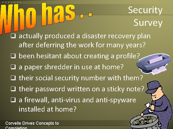 Security Survey q actually produced a disaster recovery plan q q q after deferring