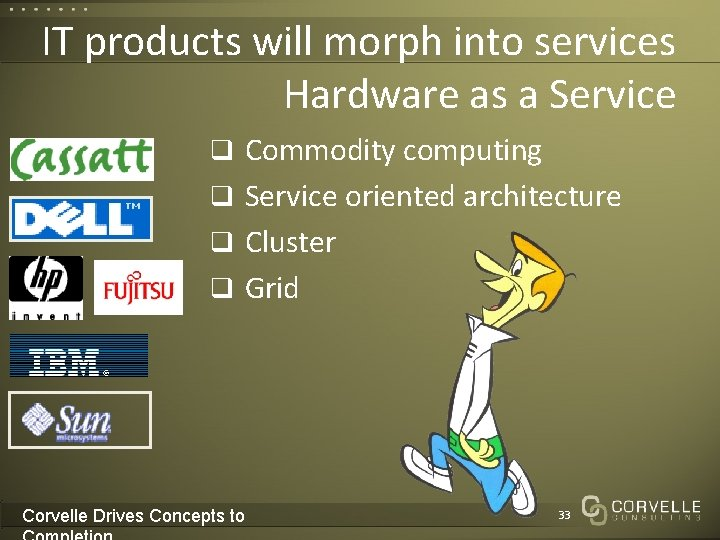 IT products will morph into services Hardware as a Service q Commodity computing q