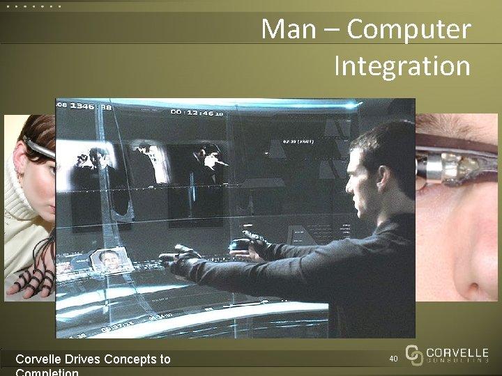 Man – Computer Integration Corvelle Drives Concepts to 40