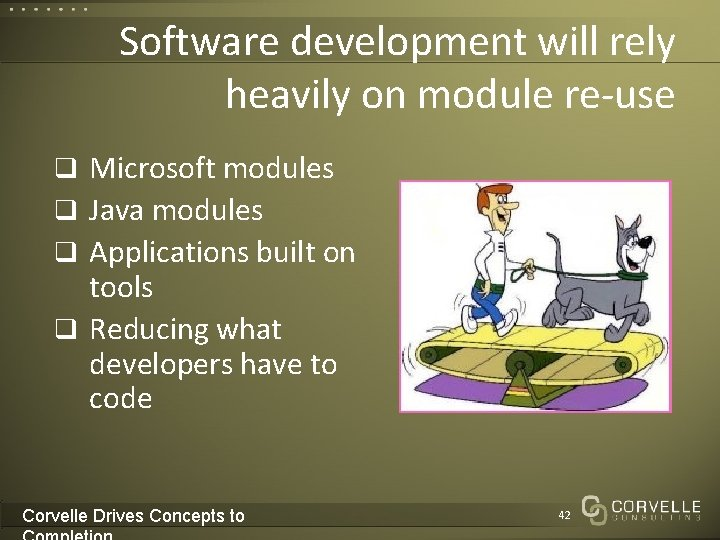 Software development will rely heavily on module re-use q Microsoft modules q Java modules
