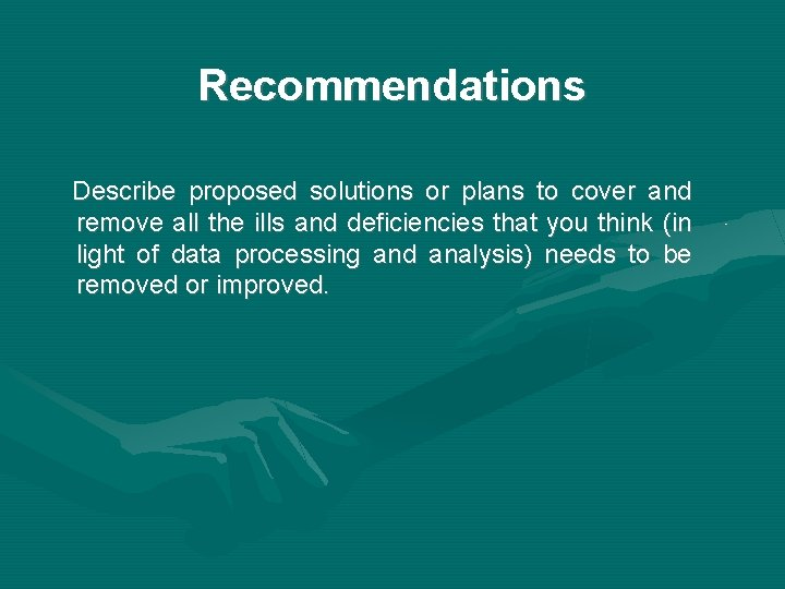 Recommendations Describe proposed solutions or plans to cover and remove all the ills and