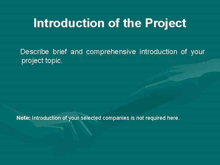 Introduction of the Project Describe brief and comprehensive introduction of your project topic. Note: