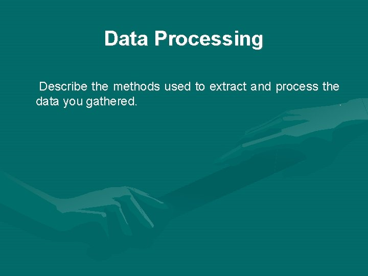 Data Processing Describe the methods used to extract and process the data you gathered.