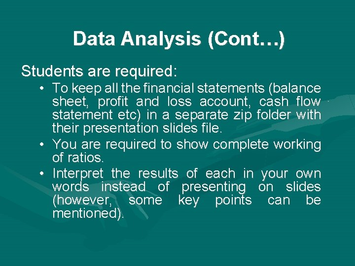 Data Analysis (Cont…) Students are required: • To keep all the financial statements (balance