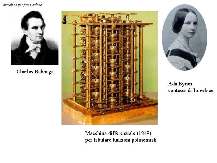 Macchine per fare i calcoli Charles Babbage Ada Byron contessa di Lovelace Macchina differenziale