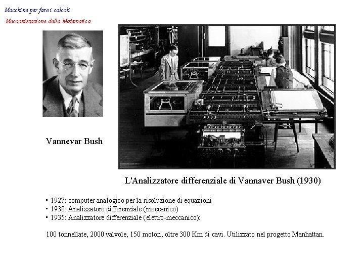 Macchine per fare i calcoli Meccanizzazione della Matematica Vannevar Bush L'Analizzatore differenziale di Vannaver