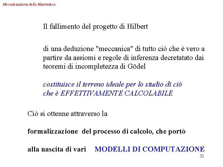 """Meccanizzazione della Matematica Il fallimento del progetto di Hilbert di una deduzione """"meccanica"""" di"""