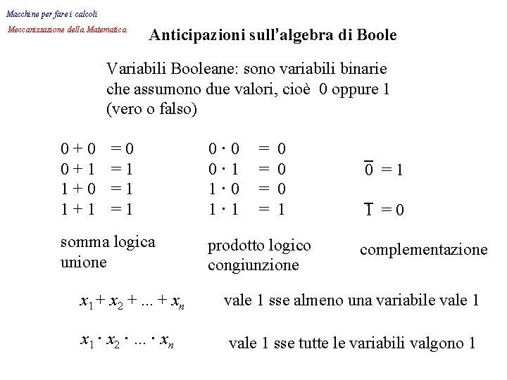 Macchine per fare i calcoli Meccanizzazione della Matematica Anticipazioni sull'algebra di Boole Variabili Booleane: