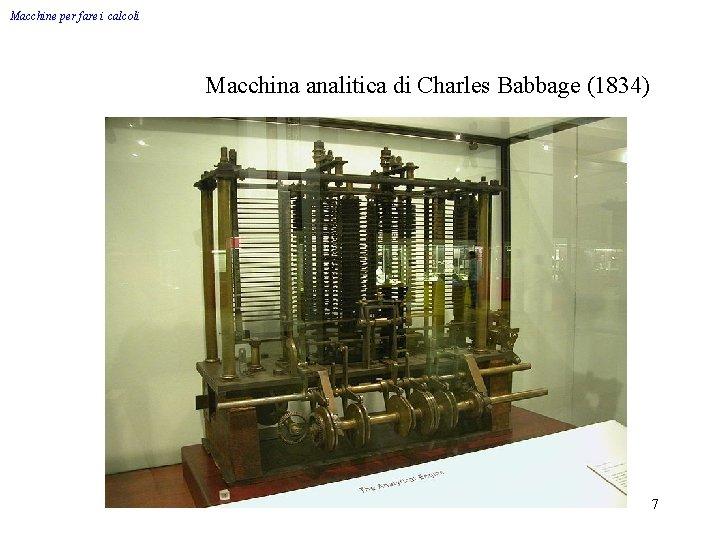 Macchine per fare i calcoli Macchina analitica di Charles Babbage (1834) 7