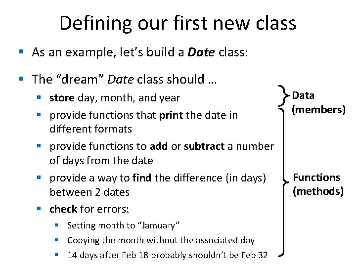 Defining our first new class § As an example, let's build a Date class: