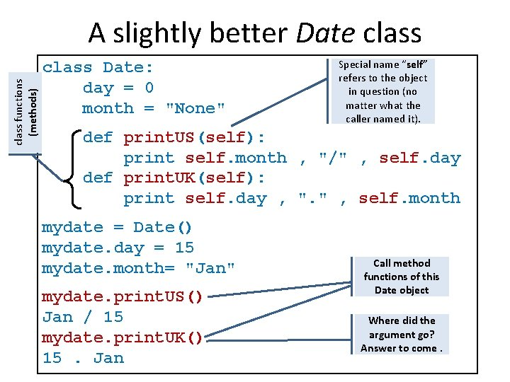 class functions (methods) A slightly better Date class Date: day = 0 month =