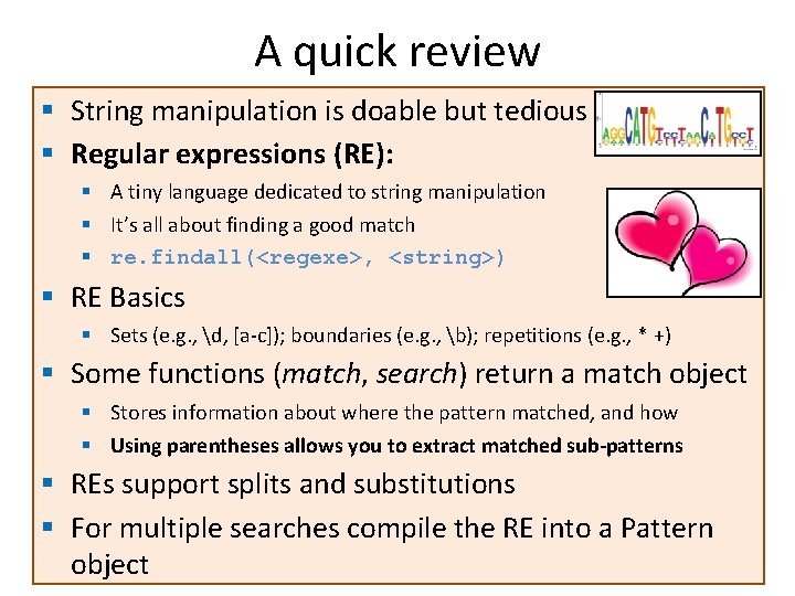 A quick review § String manipulation is doable but tedious § Regular expressions (RE):