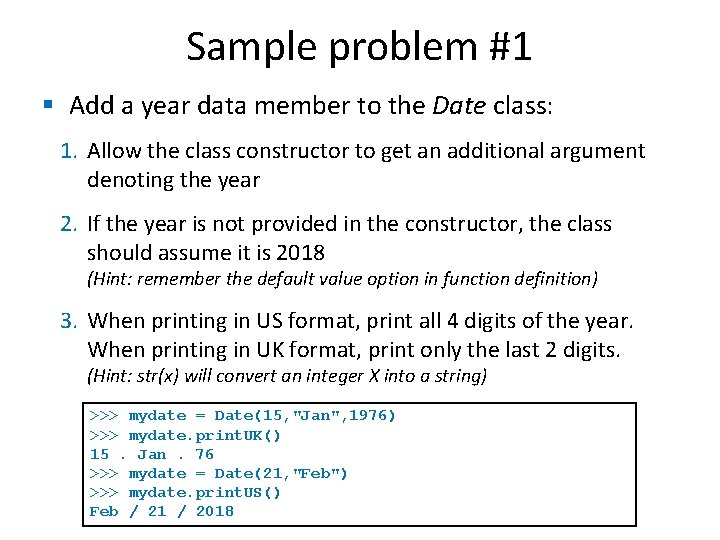 Sample problem #1 § Add a year data member to the Date class: 1.