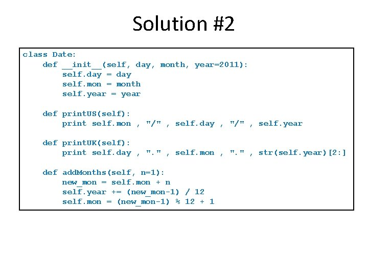 Solution #2 class Date: def __init__(self, day, month, year=2011): self. day = day self.