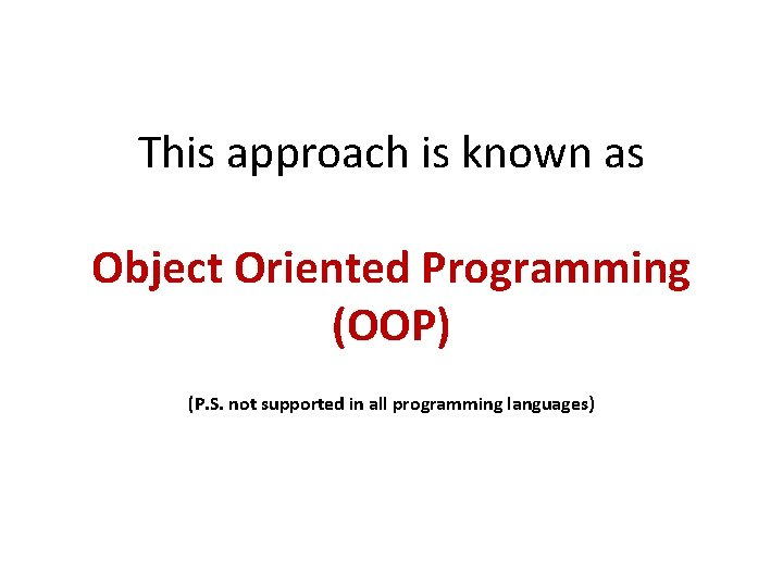 This approach is known as Object Oriented Programming (OOP) (P. S. not supported in
