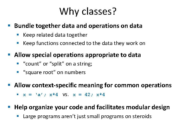 Why classes? § Bundle together data and operations on data § Keep related data
