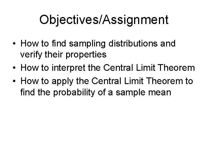 Objectives/Assignment • How to find sampling distributions and verify their properties • How to