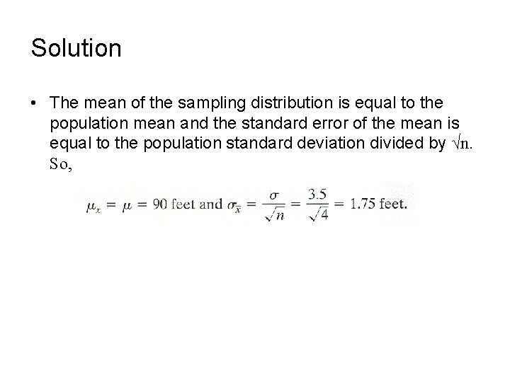 Solution • The mean of the sampling distribution is equal to the population mean