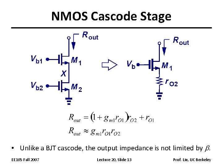 NMOS Cascode Stage • Unlike a BJT cascode, the output impedance is not limited